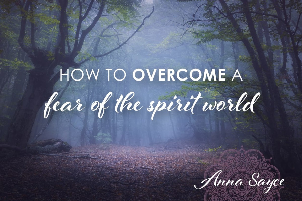 How To Overcome A Fear Of The Spirit World