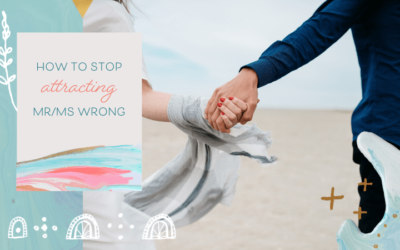 How to Stop Attracting Mr/Ms Wrong
