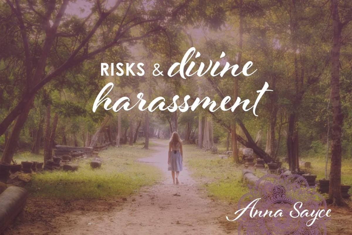 Risks and Divine Harassment