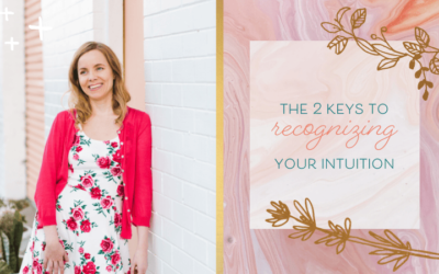 The Two Keys to Recognizing your Intuition