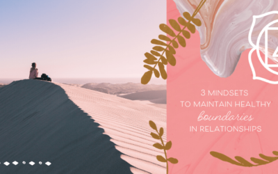 3 Mindsets to Maintain Healthy Boundaries in Relationships