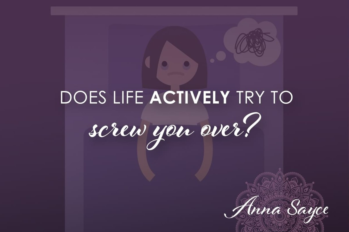 Does Life Actively Try To Screw You Over?