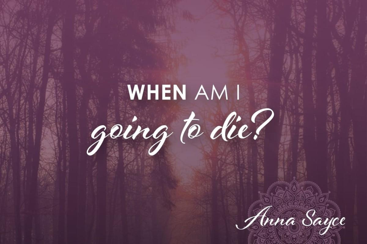 When Am I Going to Die?