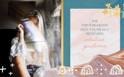 The Top 4 Reasons Why You're Not Receiving Intuitive Guidance