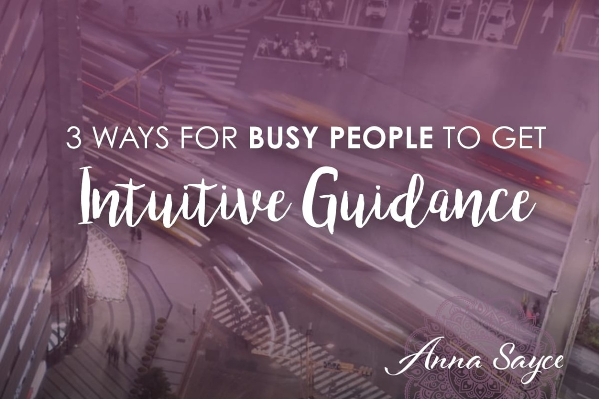 3 Ways For Busy People To Get Intuitive Guidance