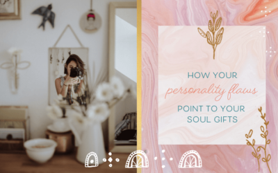 How Your Personality Flaws Point To Your Soul Gifts