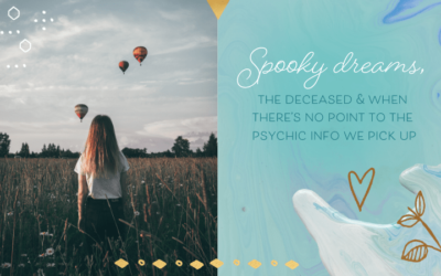 Spooky Dreams, The Deceased & When There's No Point to the Psychic Info We Pick Up