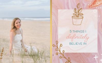 Five Things I Definitely Believe in
