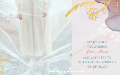 My Journey Recovering from Abuse and Why I Try to Be as Real as Possible on my Blog