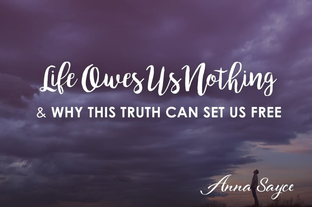 Life Owes Us Nothing and Why this Truth Can Set Us Free