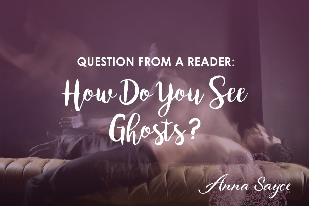 Question from a Reader: How Do You See Ghosts?