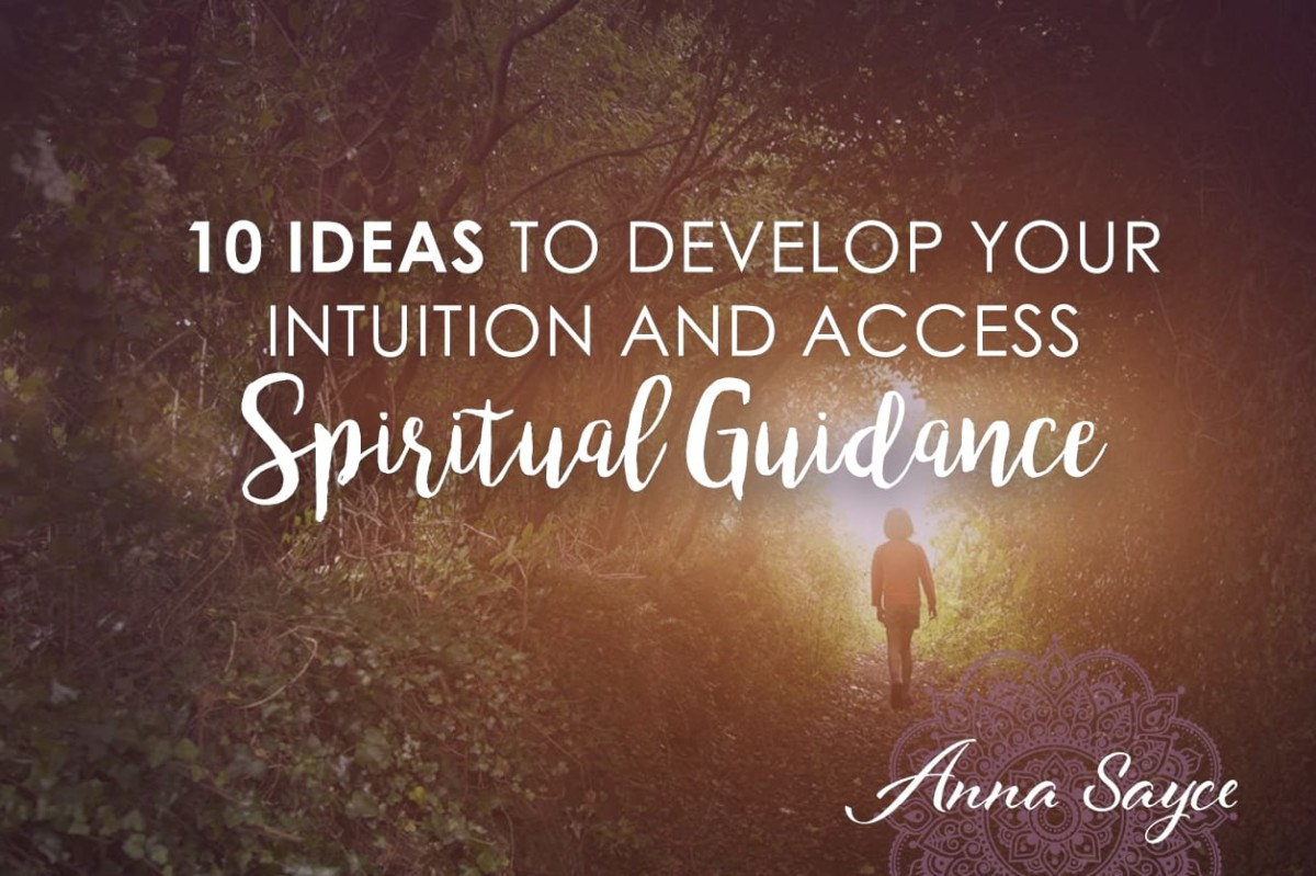 10 Ideas to Develop Your Intuition and Access Spiritual Guidance