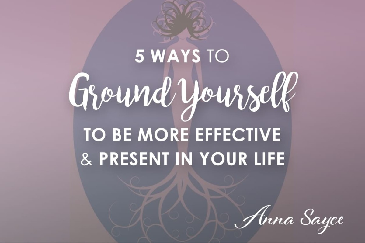 5 Ways to Ground Yourself to Be More Effective & Present in Your Life