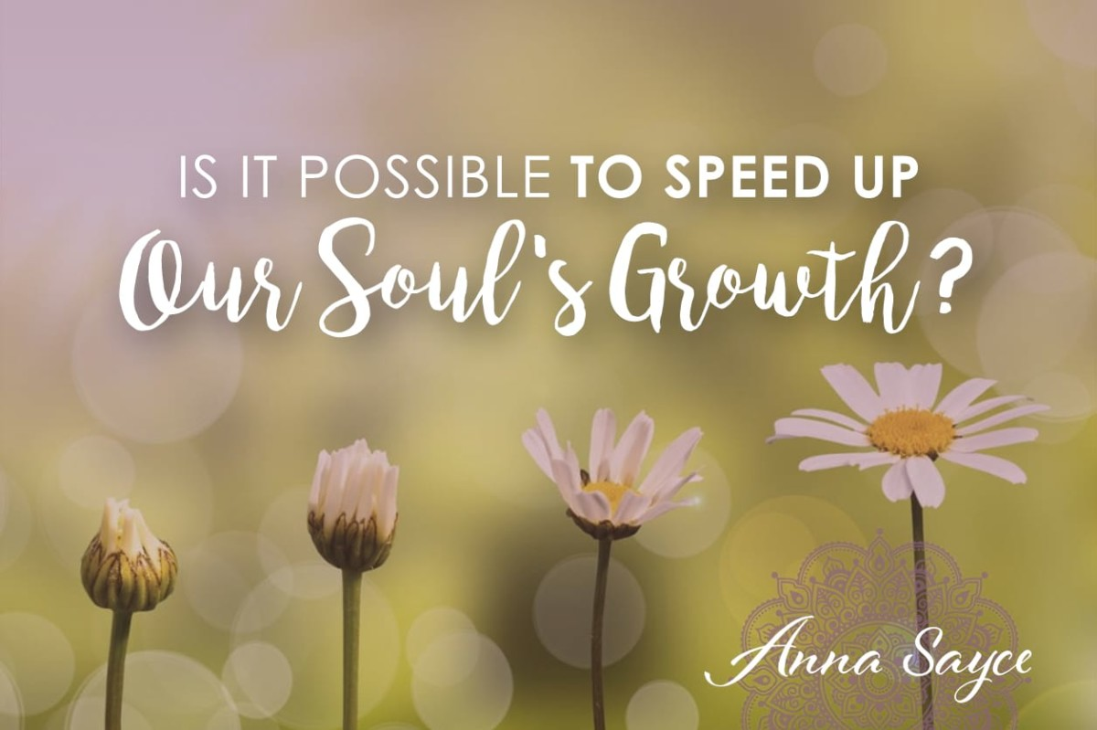 Is It Possible to Speed up Our Soul's Growth?