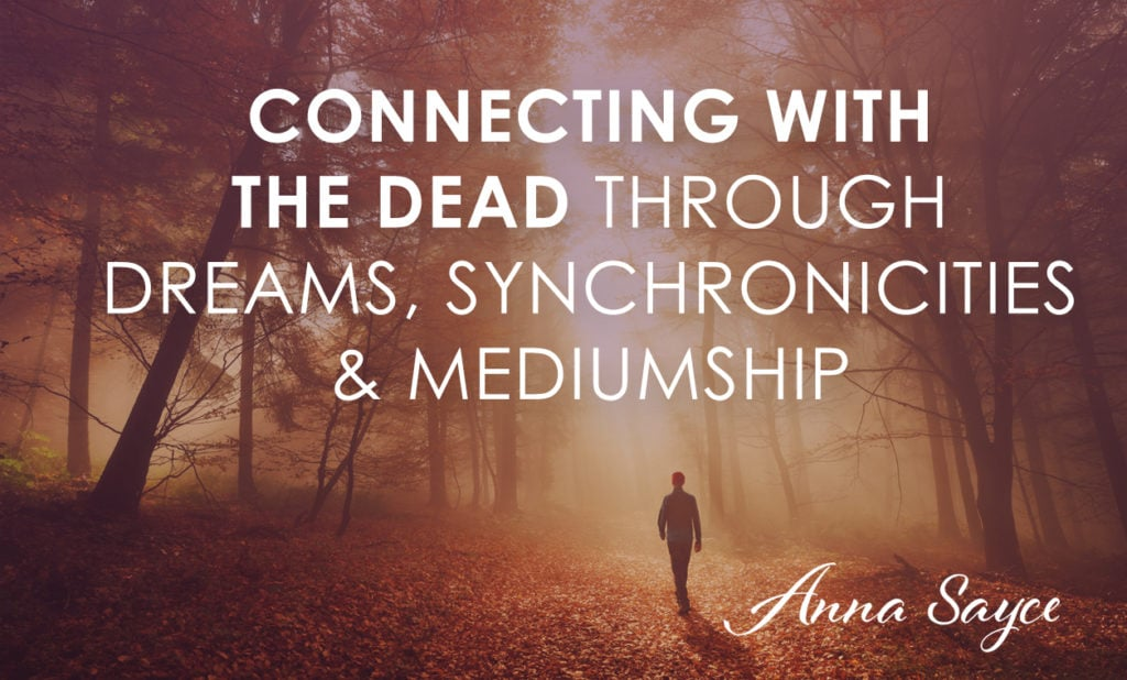 Connecting with the Dead Through Dreams, Synchronicities & Mediumship