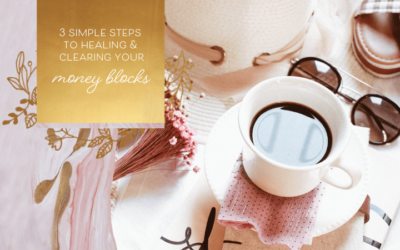 3 Simple Steps to Healing & Clearing Your Money Blocks