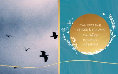 Can Extreme Stress & Trauma Awaken Intuitive Abilities?