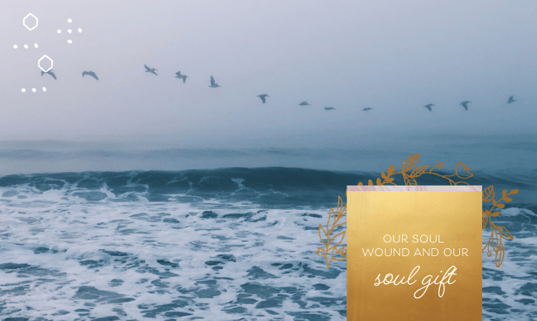Our Soul Wound and Our Soul Gift