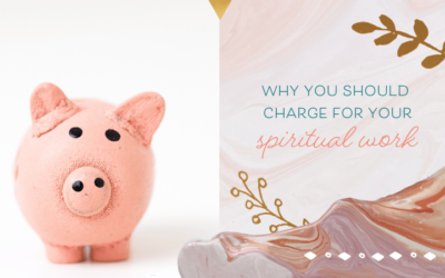 Why You Should Charge for Your Spiritual Work