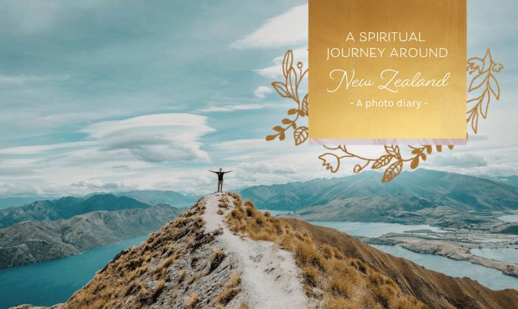 A Spiritual Journey Around New Zealand – A Photo Diary