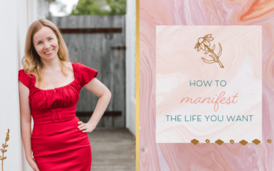 How to Manifest the Life You Want