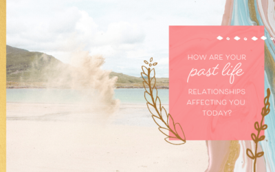How Are Your Past Life Relationships Affecting You Today?