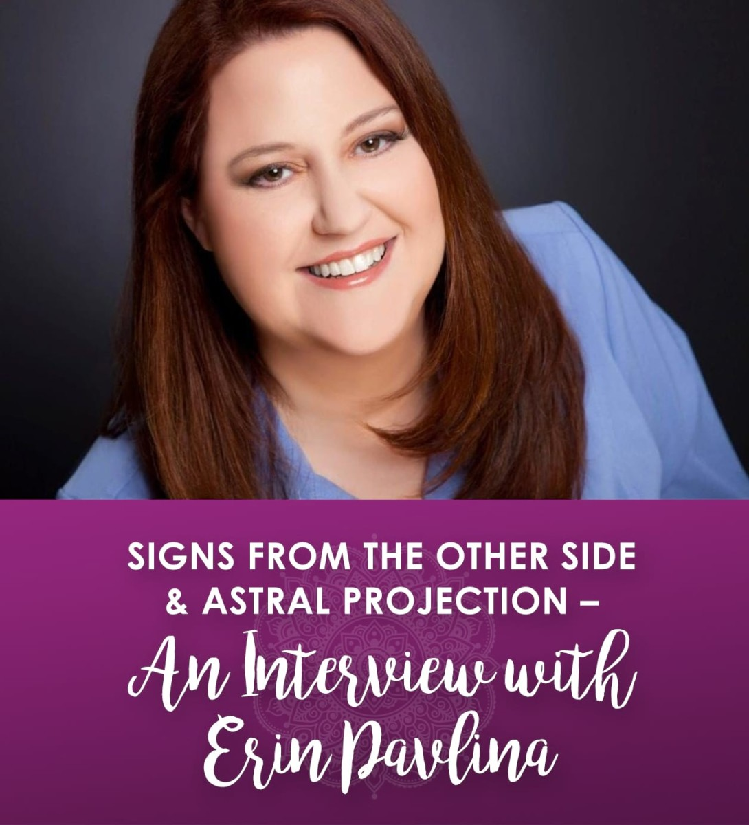 Signs from the Other Side & Astral Projection - An Interview with Erin Pavlina