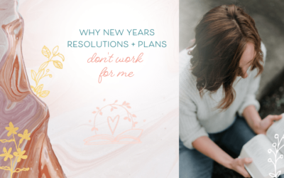 Why New Years Resolutions & Plans Do Not Work For Me (& What I Do Instead)