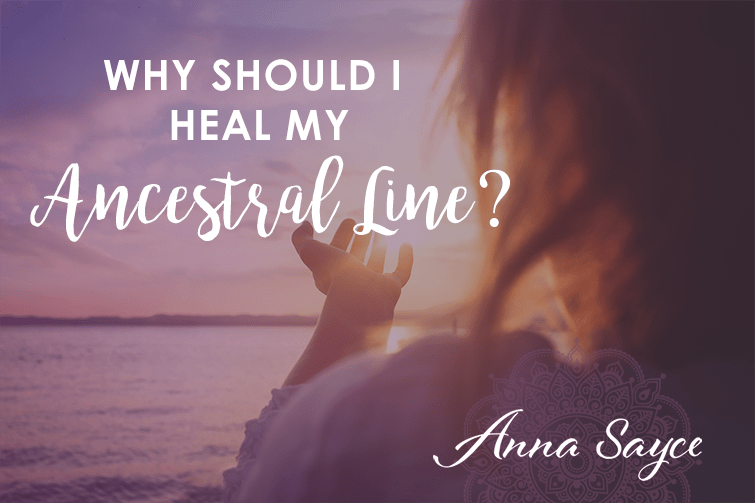 Why Should I Heal My Ancestral Line?