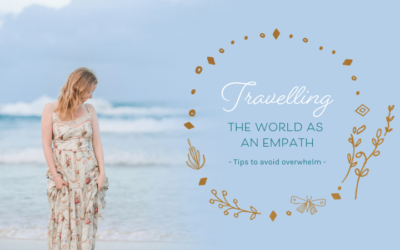 Travelling the World as an Empath – Tips to Avoid Overwhelm