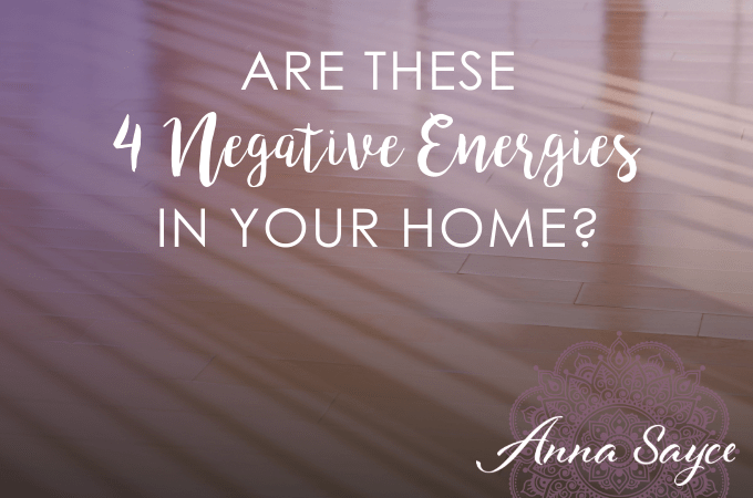 Do You Have One of these 4 Negative Energies Lurking in Your Home?