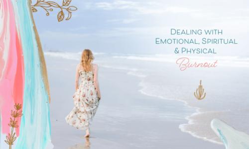 Dealing with Emotional, Spiritual & Physical Burnout
