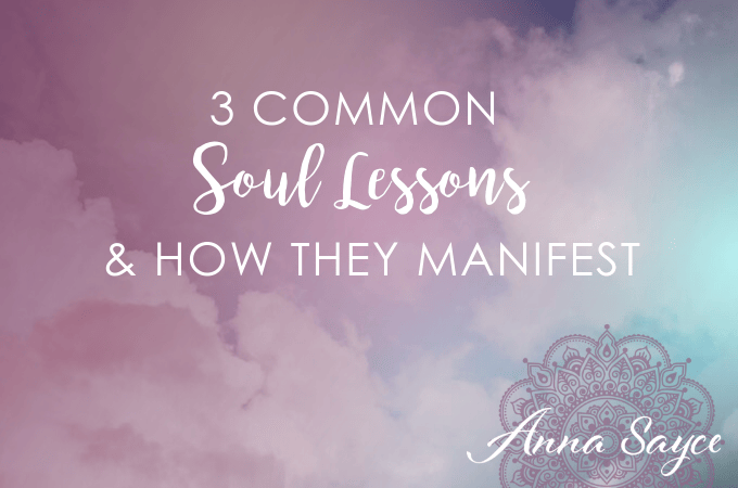 3 Common Soul Lessons & How They Manifest