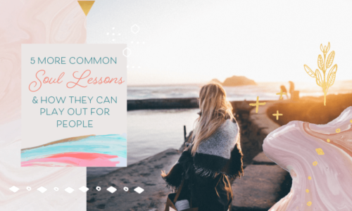 5 More Common Soul Lessons & How They Can Play OutFor People