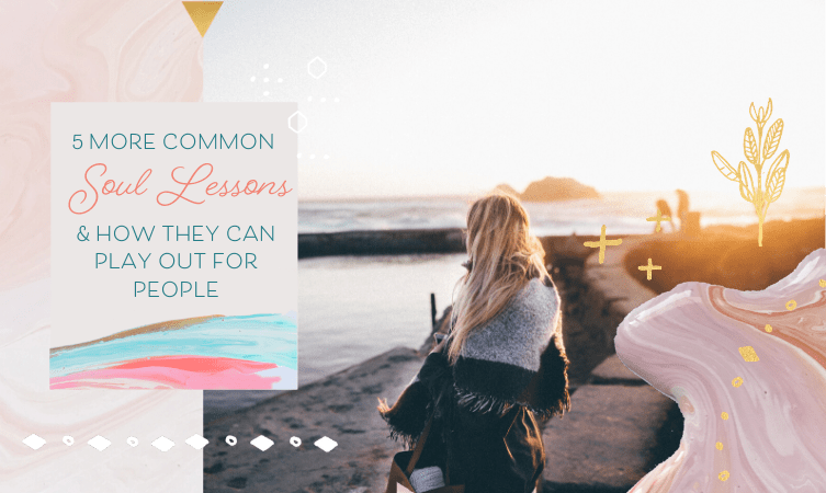 5 More Common Soul Lessons & How They Can Play Out For People