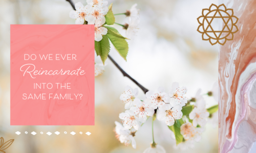 Do we ever reincarnate into the same family? (plus other questions on past lives answered)