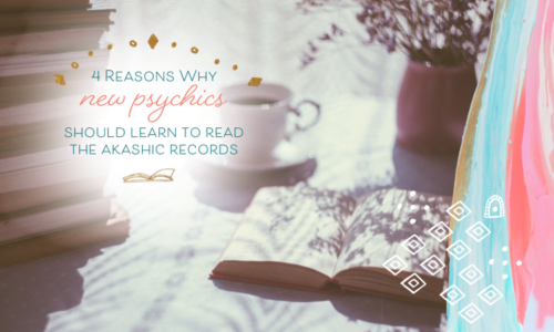4 Reasons why New Psychics Should Learn to Read the Akashic Records