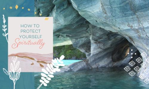 How to Protect Yourself Spiritually