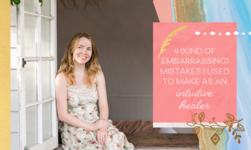 4 (Kind of Embarrassing) Mistakes I Used to Make as an Intuitive Healer