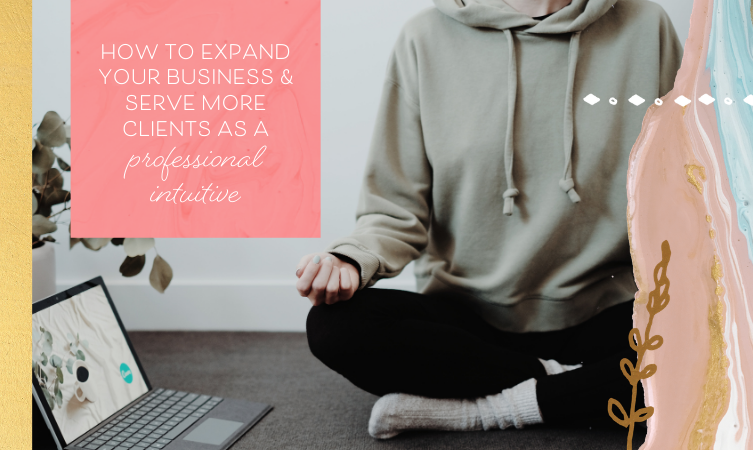 How to Expand Your Business & Serve More Clients As a Professional Intuitive