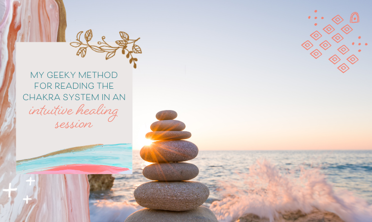 My Geeky Method for Reading the Chakra System in an Intuitive Healing Session