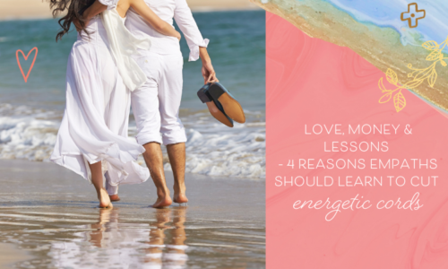Love, Money & Lessons - 4 Reasons Empaths Should Learn to Cut Energetic Cords