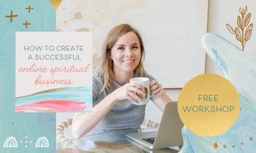 How to Create a Successful Online Spiritual Business - Free Workshop - Last Chance to Register