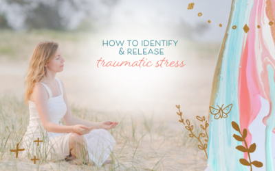 How to Identify & Release Traumatic Stress from the Events of 2020